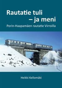 Rautatie tuli - ja meni: Porin-Haapamäen rautatie Virroilla
