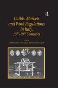 Guilds, Markets and Work Regulations in Italy, 16th-19th Centuries