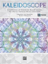 Kaleidoscope: A Collection of Standards-Based Lessons for the K--7 General Music Classroom (Teacher's Handbook)