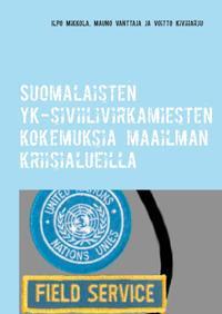 Suomalaisten YK-siviilivirkamiesten kokemuksia maailman kriisialueilla