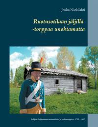 Ruotusotilaan jäljillä -torppaa unohtamatta: Pohjois-Pohjanmaan ruotusotilaita ja sotilastorppia v. 1733 - 1867