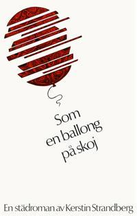 Som en ballong på skoj : En städroman