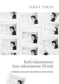 Ketä rakastamme kun rakastamme Elvistä: - artikkeleita nuoruusiän luovuudesta ja tuhoavuudesta