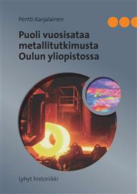 Puoli vuosisataa metallitutkimusta Oulun yliopistossa: Lyhyt historiikki