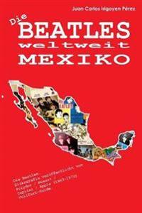 Die Beatles Weltweit: Mexiko: Diskografie Veroffentlicht Von Polydor / Musart / Capitol / Apple (1963-1972). Vollfarb-Guide.