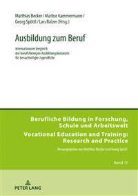Ausbildung Zum Beruf: Internationaler Vergleich Der Berufsfoermigen Ausbildungskonzepte Fuer Benachteiligte Jugendliche