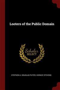 LOOTERS OF THE PUBLIC DOMAIN