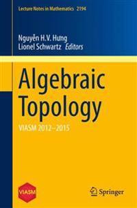 Algebraic Topology: Viasm 2012-2015