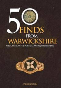 50 Finds from Warwickshire: Objects from the Portable Antiquities Scheme