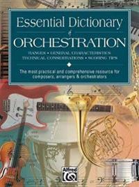 Essential Dictionary of Orchestration: Ranges, General Characteristics, Technical Considerations, Scoring Tips: The Most Practical and Comprehensive R