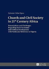 Church and Civil Society in 21st Century Africa: Potentialities and Challenges Regarding Socio-Economic and Political Development with Particular Refe