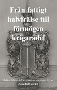Från fattigt halvfrälse till förmögen krigaradel : släkten Gyllenswärds ursprung i stormaktstidens Sverige