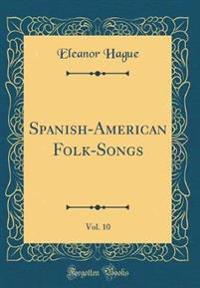 Spanish-American Folk-Songs, Vol. 10 (Classic Reprint)