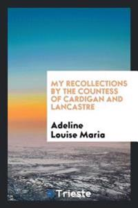 My Recollections by the Countess of Cardigan and Lancastre