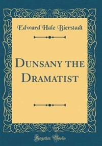 Dunsany the Dramatist (Classic Reprint)