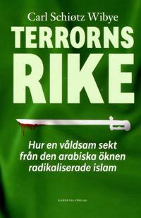 Terrorns rike : hur en våldsam sekt från Arabiska öknen radikaliserade islam
