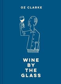 Oz Clarke Wine by the Glass