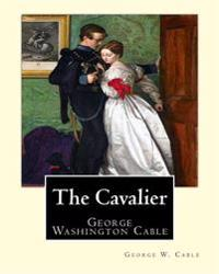 The Cavalier by: George W. Cable: George Washington Cable (October 12, 1844 - January 31, 1925) Was an American Novelist Notable for th