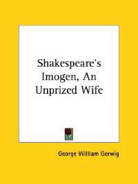 Shakespeare's Imogen, an Unprized Wife