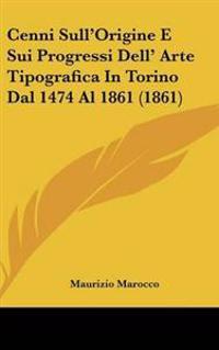 Cenni Sull'Origine E Sui Progressi Dell' Arte Tipografica In Torino Dal 1474 Al 1861 (1861)