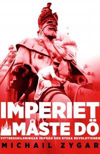 Imperiet måste dö : vittnesskildringar inifrån den ryska revolutionen