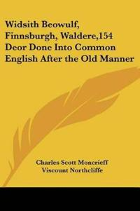 Widsith Beowulf, Finnsburgh, Waldere,154 Deor Done into Common English After the Old Manner