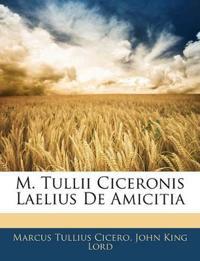 M. Tullii Ciceronis Laelius De Amicitia