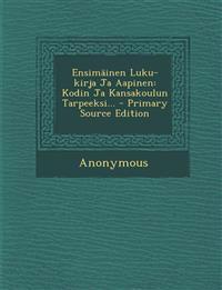 Ensimäinen Luku-kirja Ja Aapinen: Kodin Ja Kansakoulun Tarpeeksi... - Primary Source Edition