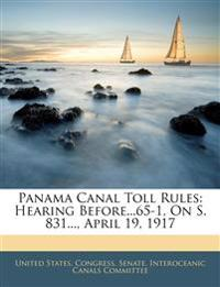 Panama Canal Toll Rules: Hearing Before...65-1, On S. 831..., April 19, 1917