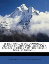 Le Dictionnaire Des Commençans, Français Et Latin: Dans Lequel On A Éclairci Ce Qu'il Y A De Plus Difficile Pour Les Enfans ......