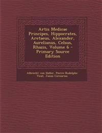 Artis Medicae Principes, Hippocrates, Aretaeus, Alexander, Aurelianus, Celsus, Rhazis, Volume 6