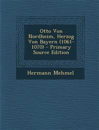 Otto Von Nordheim, Herzog Von Bayern (1061-1070)