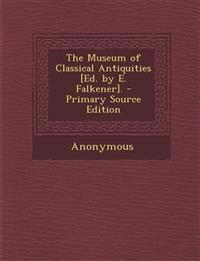The Museum of Classical Antiquities [Ed. by E. Falkener].