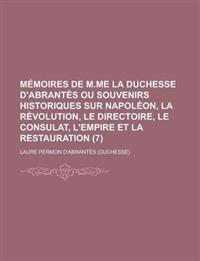 Memoires de M.Me La Duchesse D'Abrantes Ou Souvenirs Historiques Sur Napoleon, La Revolution, Le Directoire, Le Consulat, L'Empire Et La Restauration