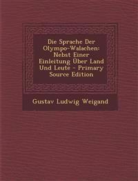 Die Sprache Der Olympo-Walachen: Nebst Einer Einleitung Über Land Und Leute - Primary Source Edition