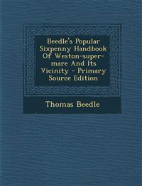 Beedle's Popular Sixpenny Handbook Of Weston-super-mare And Its Vicinity - Primary Source Edition