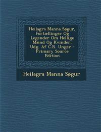 Heilagra Manna Søgur, Fortællinger Og Legender Om Hellige Mænd Og Kvinder, Udg. Af C.R. Unger