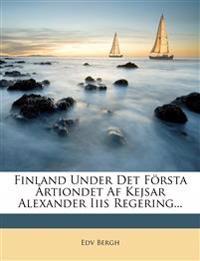 Finland Under Det Första Årtiondet Af Kejsar Alexander Iiis Regering...