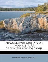 Pravoslavno Monatvo I Manastiri U Srednjevekovnoj Srbiji