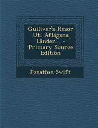 Gulliver's Resor Uti Aflägsna Länder... - Primary Source Edition