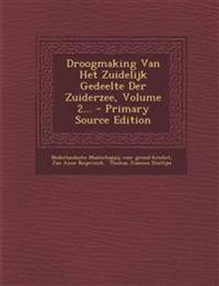 Droogmaking Van Het Zuidelijk Gedeelte Der Zuiderzee, Volume 2...