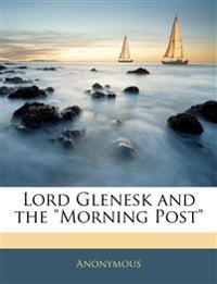 "Lord Glenesk and the ""Morning Post"""