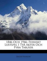 1846 Och 1946: Feeriskt Lustspel I Två Akter Och Fyra Tablåer