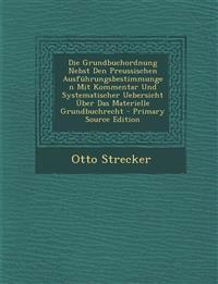 Die Grundbuchordnung Nebst Den Preussischen Ausführungsbestimmungen Mit Kommentar Und Systematischer Uebersicht Über Das Materielle Grundbuchrecht - P