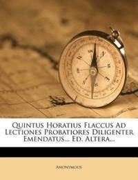 Quintus Horatius Flaccus Ad Lectiones Probatiores Diligenter Emendatus... Ed. Altera...