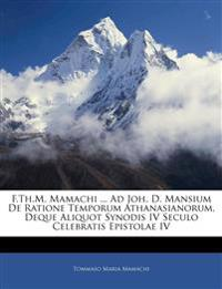 F.Th.M. Mamachi ... Ad Joh. D. Mansium De Ratione Temporum Athanasianorum, Deque Aliquot Synodis IV Seculo Celebratis Epistolae IV