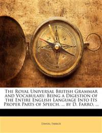 The Royal Universal British Grammar and Vocabulary: Being a Digestion of the Entire English Language Into Its Proper Parts of Speech. ... by D. Farro,