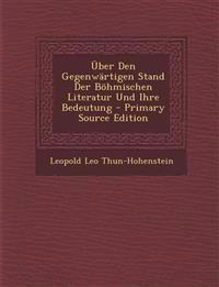 Über Den Gegenwärtigen Stand Der Böhmischen Literatur Und Ihre Bedeutung