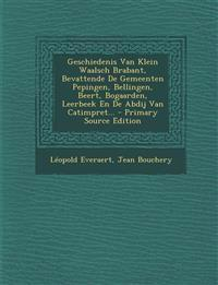 Geschiedenis Van Klein Waalsch Brabant, Bevattende De Gemeenten Pepingen, Bellingen, Beert, Bogaarden, Leerbeek En De Abdij Van Catimpret...