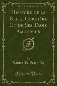 Histoire de la Belle Cordière Et de Ses Trois Amoureux, Vol. 1 (Classic Reprint)